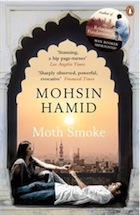 http://www.google.co.nz/imgres?hl=en&sa=X&biw=1076&bih=679&tbm=isch&prmd=imvnsb&tbnid=sqipMvViQsGtOM:&imgrefurl=http://www.guardian.co.uk/books/2011/may/01/moth-smoke-mohsin-hamid-review&docid=uDCmGvhDfS6aRM&imgurl=http://static.guim.co.uk/sys-images/Books/Pix/covers/2011/4/21/1303399444997/Moth-Smoke.jpg&w=140&h=215&ei=gJRVT-2VF8eviQf7ovT5CA&zoom=1&iact=hc&vpx=512&vpy=174&dur=243&hovh=172&hovw=112&tx=67&ty=107&sig=106545911751396766519&page=1&tbnh=162&tbnw=110&start=0&ndsp=18&ved=1t:429,r:3,s:0